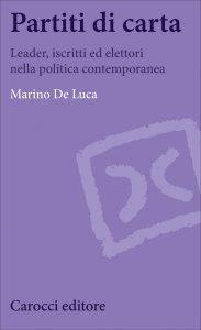 Partiti di carta. Leader, iscritti ed elettori nella politica contemporanea, Marino De Luca