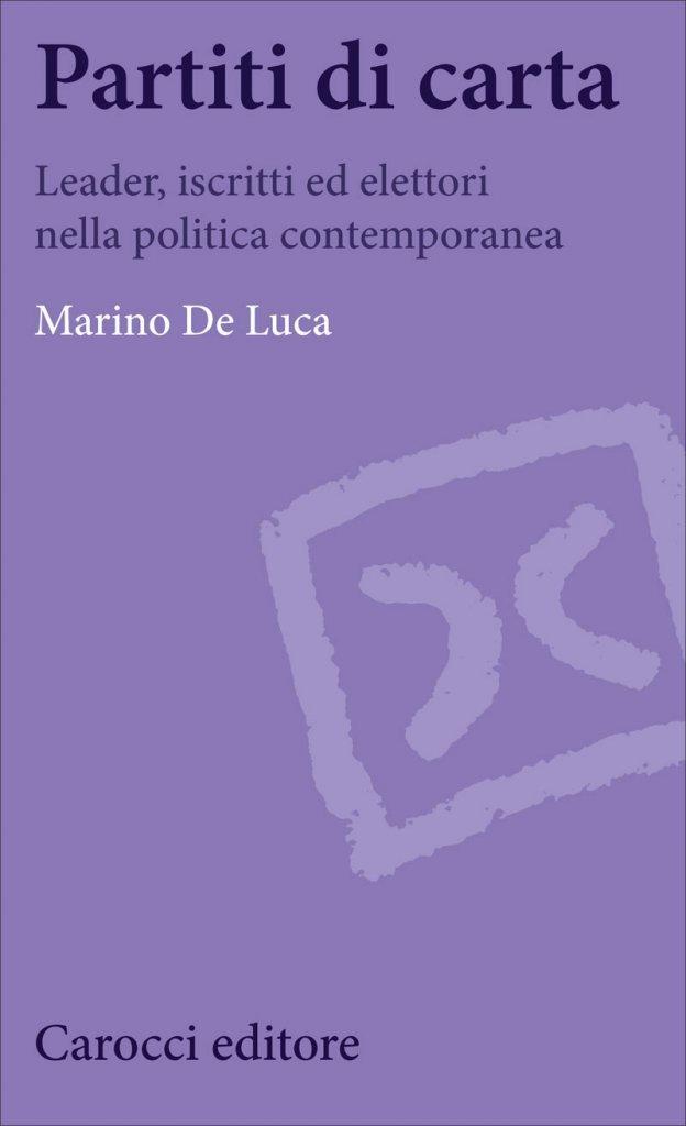 """""""Partiti di carta. Leader, iscritti ed elettori nella politica contemporanea"""" di Marino De Luca"""