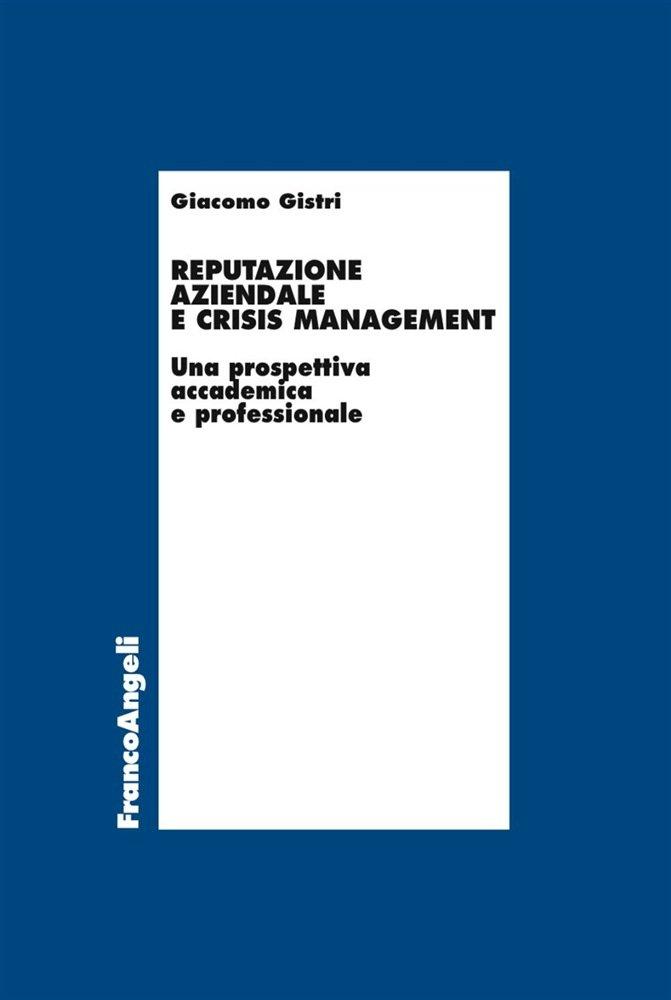 """""""Reputazione aziendale e crisis management"""" di Giacomo Gistri"""