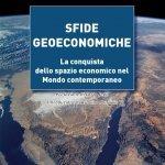 """""""Sfide geoeconomiche. La conquista dello spazio economico nel mondo contemporaneo"""" di Giuseppe Gagliano"""