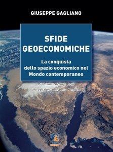 Sfide geoeconomiche. La conquista dello spazio economico nel mondo contemporaneo, Giuseppe Gagliano