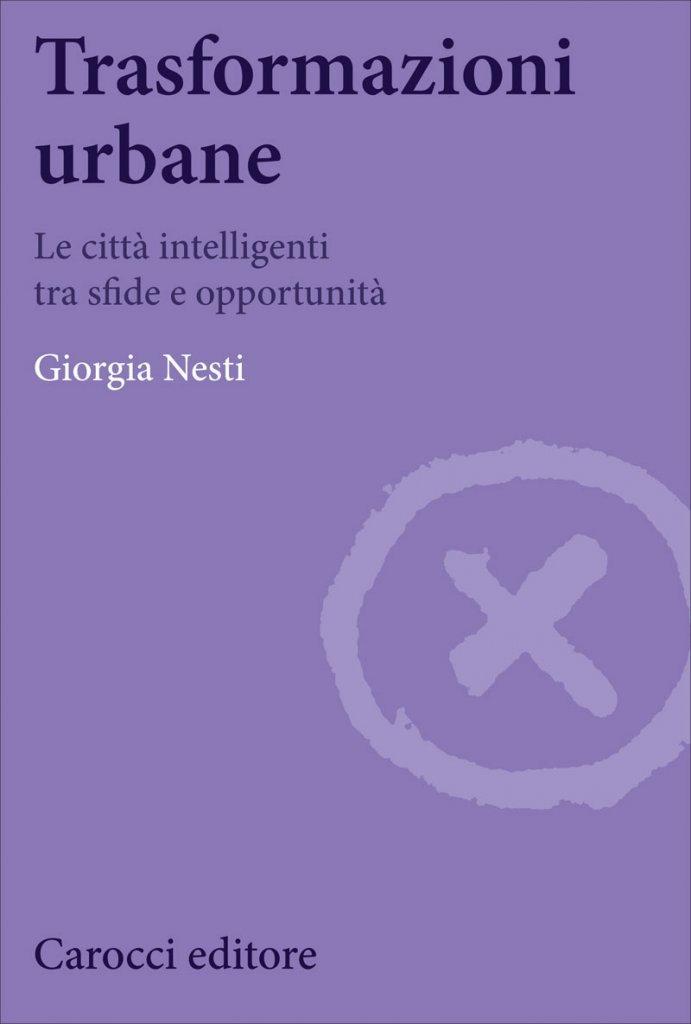 """""""Trasformazioni urbane. Le città intelligenti tra sfide e opportunità"""" di Giorgia Nesti"""