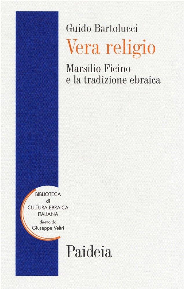 """""""Vera religio. Marsilio Ficino e la tradizione ebraica"""" di Guido Bartolucci"""