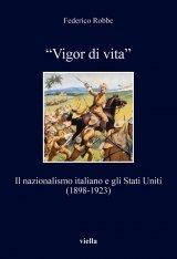 """""""«Vigor di vita». Il nazionalismo italiano e gli Stati Uniti (1898-1923)"""" di Federico Robbe"""