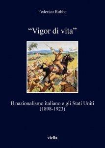 «Vigor di vita». Il nazionalismo italiano e gli Stati Uniti (1898-1923), Federico Robbe