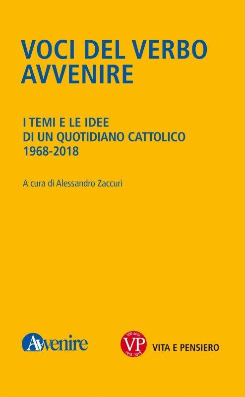 """""""Voci del verbo Avvenire. I temi e le idee di un quotidiano cattolico. 1968-2018"""" a cura di Alessandro Zaccuri"""