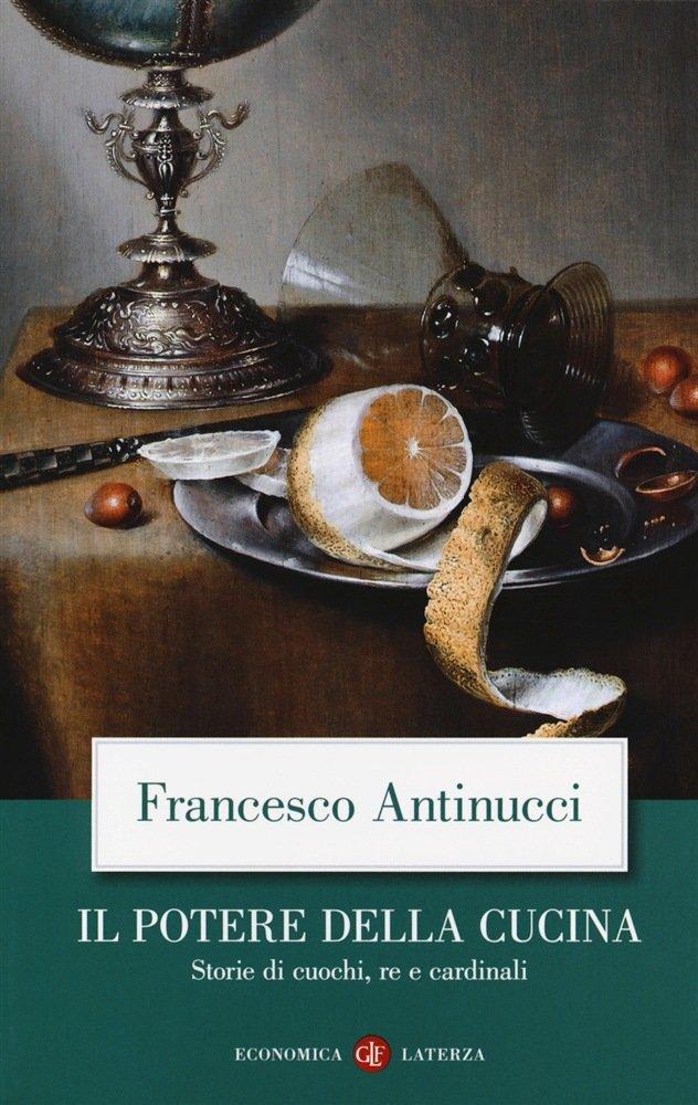 """""""Il potere della cucina. Storie di cuochi, re e cardinali"""" di Francesco Antinucci"""