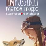 """""""Impossibili ma non troppo ...storie di cuore e fantasia"""" di Federica Storace e Anna Maria Frison"""