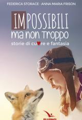 """""""Impossibili ma non troppo …storie di cuore e fantasia"""" di Federica Storace e Anna Maria Frison"""