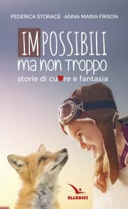 Impossibili ma non troppo ...storie di cuore e fantasia, Federica Storace, Anna Maria Frison