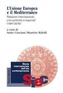 L'Unione Europea e il Mediterraneo. Relazioni internazionali crisi politiche e regionali (1947-2016), Maurizio Ridolfi