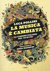 La musica è cambiata. La canzone italiana dal '68 in poi, Luca Pollini
