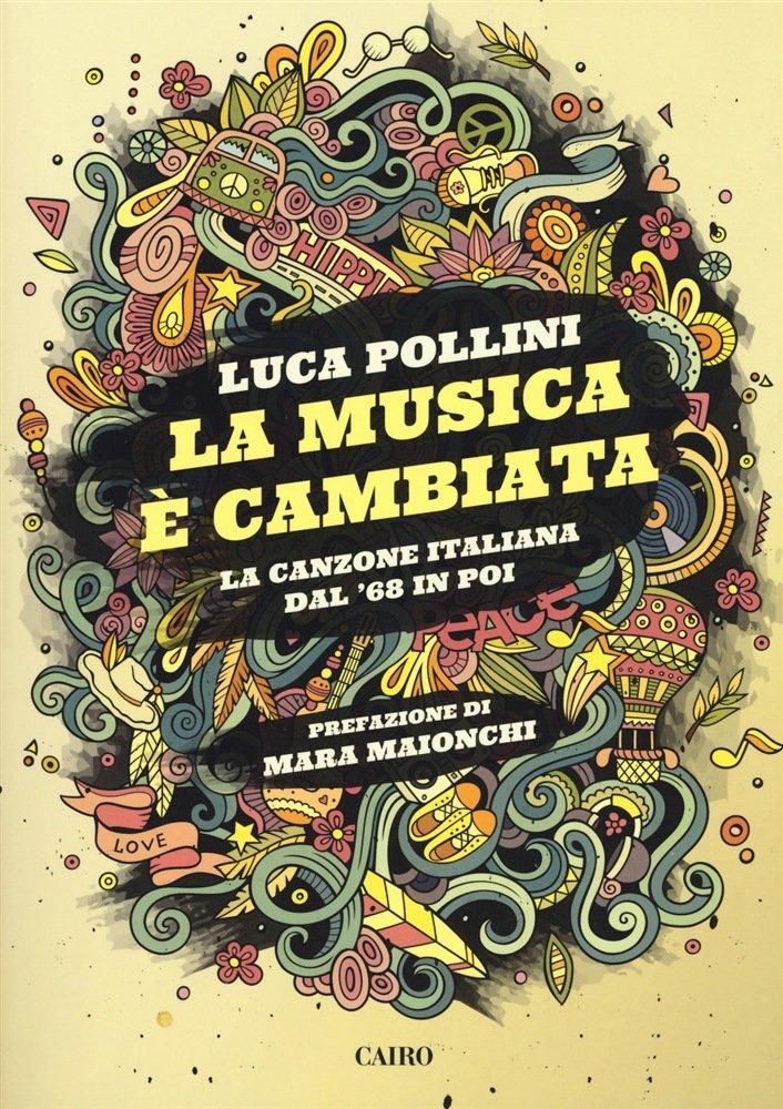 """""""La musica è cambiata. La canzone italiana dal '68 in poi"""" di Luca Pollini"""