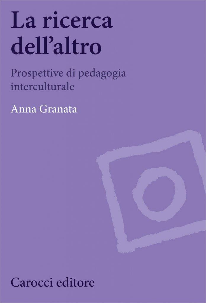 """""""La ricerca dell'altro. Prospettive di pedagogia interculturale"""" di Anna Granata"""