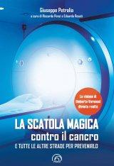 """""""La scatola magica contro il cancro e tutte le altre strade per prevenirlo"""" di Giuseppe Petralia"""