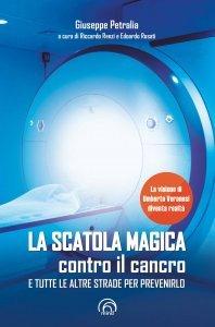 La scatola magica contro il cancro e tutte le altre strade per prevenirlo, Giuseppe Petralia