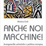 """""""Anche noi macchine! Avanguardie artistiche e politica europea (1900-1930)"""" di Monica Cioli"""