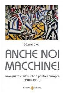 Anche noi macchine! Avanguardie artistiche e politica europea (1900-1930), Monica Cioli