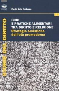 Cibo e pratiche alimentari tra diritto e religione. Strategie euristiche dell'età premoderna, Maria Sole Testuzza