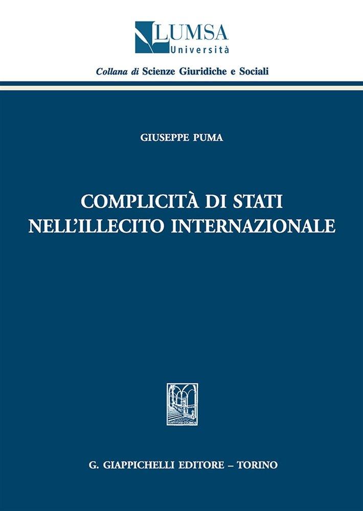 """""""Complicità di Stati nell'illecito internazionale"""" di Giuseppe Puma"""