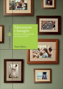 Educazione e famiglie. Ricerche e nuove pratiche per la genitorialità, Paola Milani