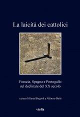 """""""La laicità dei cattolici. Francia, Spagna e Portogallo sul declinare del XX secolo"""" di Alfonso Botti"""