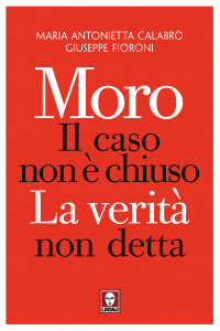 Moro, il caso non è chiuso. La verità non detta, Maria Antonietta Calabrò, Giuseppe Fioroni