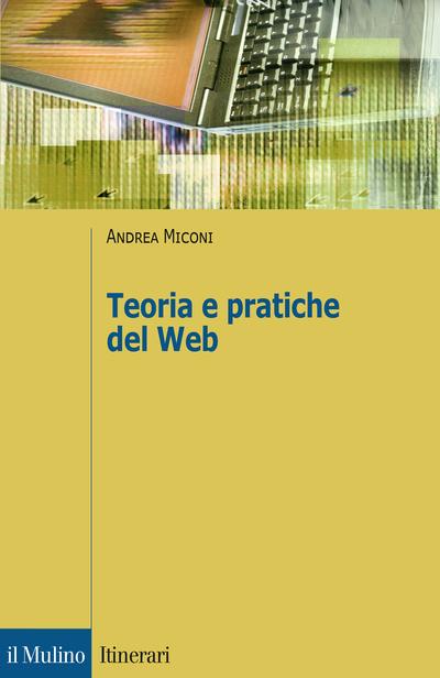 """""""Teorie e pratiche del web"""" di Andrea Miconi"""
