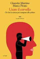 """""""Usare il cervello. Ciò che la scienza può insegnare alla politica"""" di Gianvito Martino e Marco Pivato"""