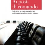 """""""Ai posti di comando. Individui, organizzazioni e reti nel capitalismo finanziario italiano"""" di Joselle Dagnes"""