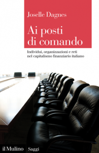 Ai posti di comando. Individui, organizzazioni e reti nel capitalismo finanziario italiano, Joselle Dagnes