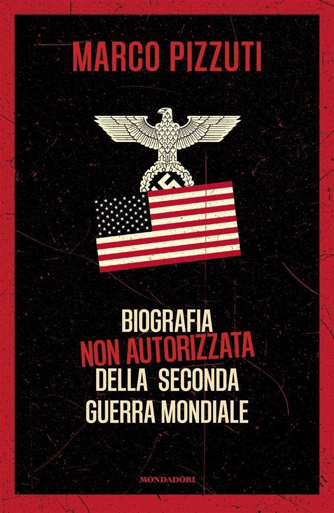 """""""Biografia non autorizzata della Seconda Guerra Mondiale"""" di Marco Pizzuti"""