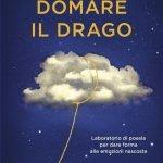 """""""Domare il drago. Laboratorio di poesia per dare forma alle emozioni nascoste"""" di Isabella Leardini"""