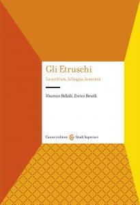 Gli Etruschi. La scrittura, la lingua, la società, Enrico Benelli, Vincenzo Bellelli