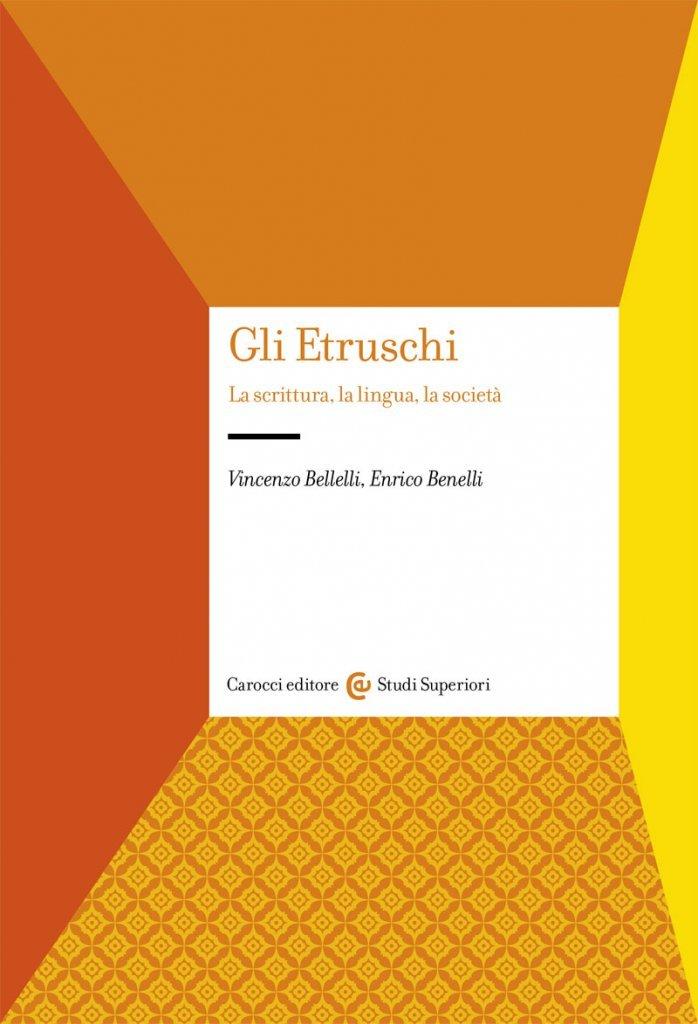 """""""Gli Etruschi. La scrittura, la lingua, la società"""" di Enrico Benelli e Vincenzo Bellelli"""