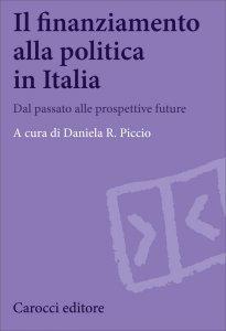 Il finanziamento alla politica in Italia. Dal passato alle prospettive future, Daniela R. Piccio