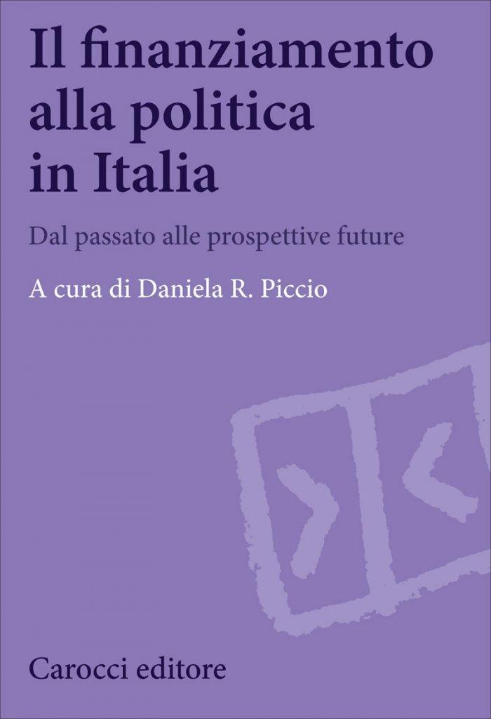 """""""Il finanziamento alla politica in Italia. Dal passato alle prospettive future"""" a cura di Daniela R. Piccio"""