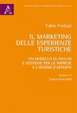 """""""Il marketing delle esperienze turistiche. Un modello di analisi e gestione per le imprese e i sistemi d'offerta"""" di Fabio Forlani"""