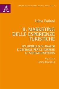 Il marketing delle esperienze turistiche. Un modello di analisi e gestione per le imprese e i sistemi d'offerta, Fabio Forlani
