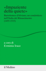 «Impaziente della quiete». Bartolomeo d'Alviano, un condottiero nell'Italia del Rinascimento (1455-1515), Erminia Irace