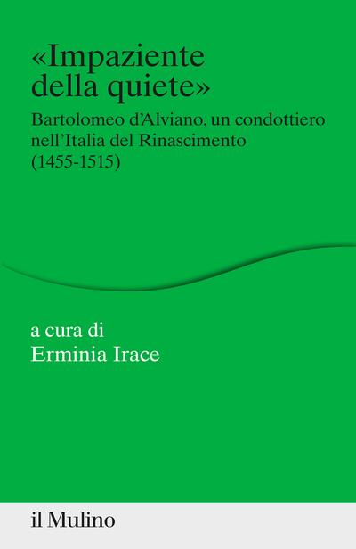 """""""«Impaziente della quiete». Bartolomeo d'Alviano, un condottiero nell'Italia del Rinascimento (1455-1515)"""" di Erminia Irace"""
