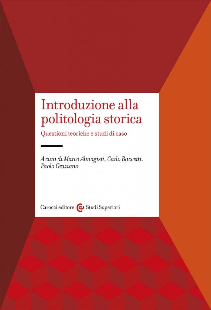 """""""Introduzione alla politologia storica"""" a cura di Marco Almagisti, Carlo Baccetti e Paolo Graziano"""