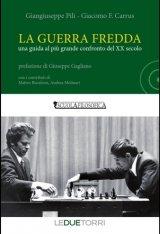 """""""La guerra fredda. Una guida al più grande confronto del XX secolo"""" di Giacomo Carrus e Giangiuseppe Pili"""