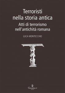 Terroristi nella storia antica. Atti di terrorismo nell'antichità romana, Luca Montecchio