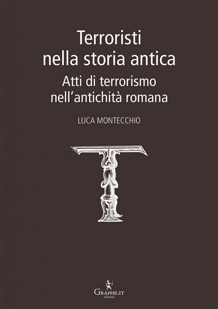 """""""Terroristi nella storia antica. Atti di terrorismo nell'antichità romana"""" di Luca Montecchio"""