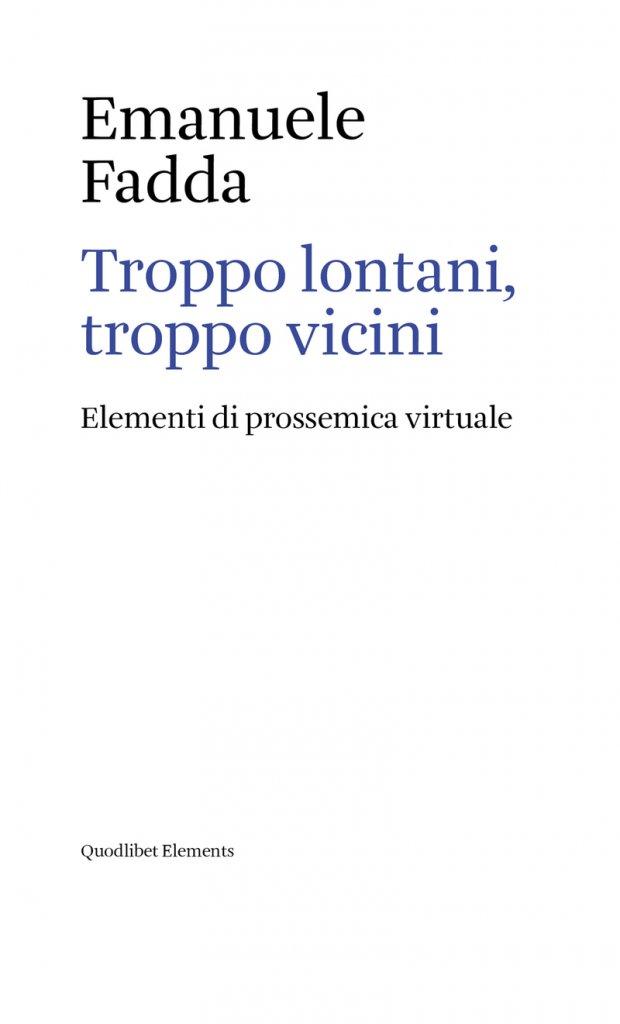 """Troppo lontani, troppo vicini. Elementi di prossemica virtuale"" di Emanuele Fadda"