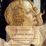 """""""Caterina Sforza. Gli experimenti de la Ex.Ma S.Ra Caterina da Furlj"""" a cura di Paolo Aldo Rossi"""