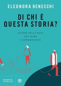 Di chi è questa storia? Autori nella rete tra sfide e opportunità, Eleonora Benecchi