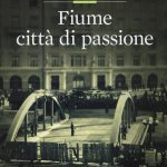 """Fiume città di passione"" di Raoul Pupo"