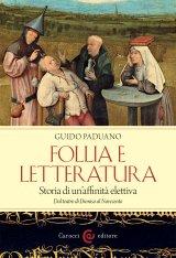 """""""Follia e letteratura, storia di un'affinità elettiva. Dal teatro di Dioniso al Novecento"""" di Guido Paduano"""
